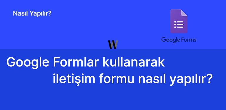 Google Formlar Kullanarak İletişim Formu Nasıl Yapılır
