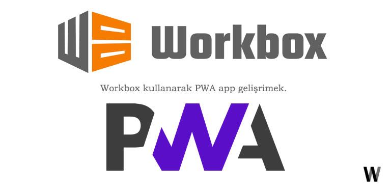 Workbox ile PWA geliştirmek